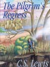 The Pilgrim's Regress (MP3): An Allegorical Apology for Christianity, Reason, and Romanticism