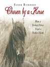Chosen by a Horse (MP3): How a Broken Horse Fixed a Broken Heart