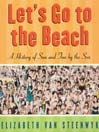Let's Go to the Beach (MP3): A History of Sun and Fun by the Sea