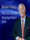 The Secrets of Raising Super Kids (MP3): How to Raise Happy, Healthy, Self-Confident Children - and Give Your Kids the Winning Edge