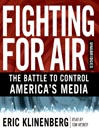 Fighting for Air (MP3): The Battle to Control America's Media