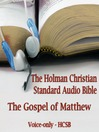 The Gospel of Matthew (MP3): The Voice Only Holman Christian Standard Audio Bible (HCSB)