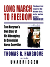 Long March to Freedom (MP3): Tom Hargrove's Own Story of His Kidnapping by Colombian Narco-Guerrillas