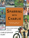 Sparring With Charlie (MP3): Motorbiking Down the Ho Chi Minh Trail