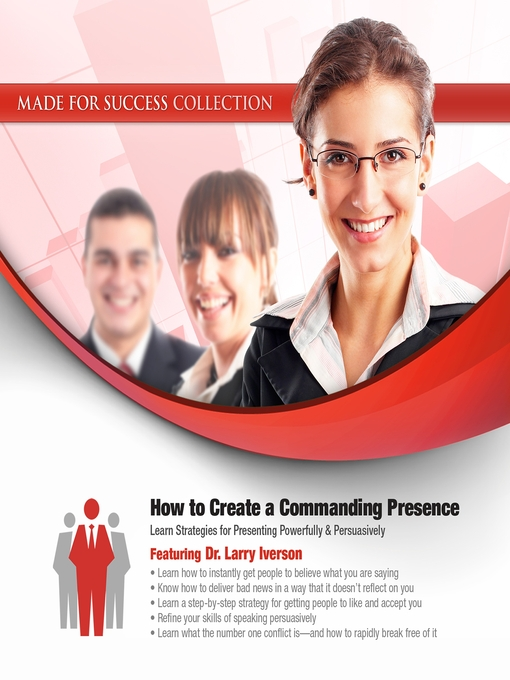How to Create a Commanding Presence (MP3): Learn Strategies for Presenting Powerfully & Persuasively