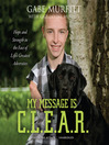 My Message Is C.L.E.A.R. (MP3): Hope and Strength in the Face of Life's Greatest Adversities
