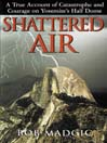 Shattered Air (MP3): A True Account of Catastrophe and Courage on Yosemite's Half Dome