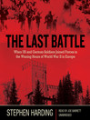 The Last Battle (MP3): When U.S. and German Soldiers Joined Forces in the Waning Hours of World War II in Europe