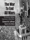 The War to End All Wars (MP3): The American Military Experience in World War I
