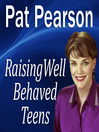 Raising Well Behaved Teens (MP3): Dealing with Power Struggles & the NEED for Independence