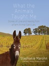 What the Animals Taught Me (MP3): Stories of Love and Healing from a Farm Animal Sanctuary