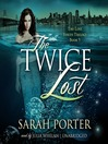 The Twice Lost (MP3): Lost Voices Trilogy Series, Book 3