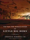 The Day the World Ended at Little Big Horn (MP3): A Lakota History
