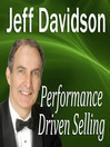 Performance Driven Selling (MP3): How to Move Beyond the Basics to Extraordinary Sales Success