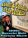 Abbott & Costello in the Catskills (MP3): An Authentic Recreation of a 1930s Borscht Belt Variety Show, Recorded Before a Live Audience in the Catskills