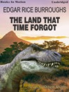 The Land That Time Forgot (MP3): Land that Time Forgot Series, Book 1