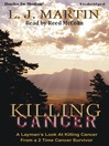 Killing Cancer (MP3): A Layman's Look at Killing Cancer from a 2 Time Cancer Survivor