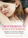 Mothering and Daughtering (eBook): Keeping Your Bond Strong Through the Teen Years