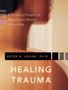 Healing Trauma (eBook): A Pioneering Program for Restoring the Wisdom of Your Body