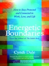 Energetic Boundaries (eBook): How to Stay Protected and Connected in Work, Love, and Life