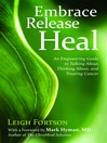 Embrace, Release, Heal (eBook): An Empowering Guide to Talking About, Thinking About, and Treating Cancer