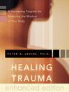 Healing Trauma (eBook): A Pioneering Program for Restoring the Wisdom of Your Body