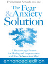 The Fear and Anxiety Solution (eBook): A Breakthrough Process for Healing and Empowerment with Your Subconscious Mind