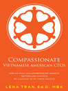 Compassionate Vietnamese American CEOs (eBook): How Six High-Tech Entrepreneurs Achieve Bottom Line Success by Leading with Their Hearts