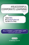 #SUCCESSFUL CORPORATE LEARNING tweet Book02 (eBook): Critical Skills All Learning Professionals Can Put to Use Today