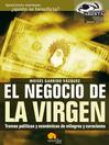 El Negocio de la Virgen (eBook): Tramas políticas y económicas de milagros y curaciones
