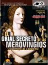 El Grial secreto de los merovingios (eBook): La supervivencia de la Sangre Real