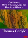 On Heroes, Hero-Whorship and the Heroic in History (eBook)