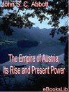 The Empire of Austria; Its Rise and Present Power (eBook)