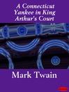 A Connecticut Yankee in King Arthur's Court (eBook)