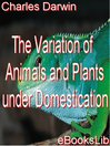 The Variation of Animals and Plants under Domestication (eBook)
