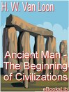 Ancient Man - The Beginning of Civilizations (eBook)