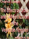 The Effects of Cross and Self-Fertilization in the Vegetable Kingdom (eBook)