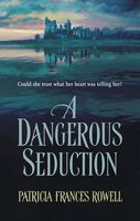 A Dangerous Seduction by Patricia Frances Rowell