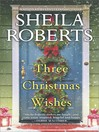 Three Christmas wishes [electronic book]
