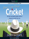 What I Love About Cricket (MP3): One Man's Vain Attempt to Explain Cricket to a Teenager Who Couldn't Give a Toss