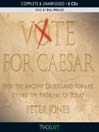 Vote for Caesar (MP3): How the Ancient Greeks and Romans Solved the Problems of Today