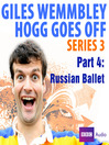 Russian Ballet (MP3): Giles Wemmbley Hogg Goes Off, Series 3, Part 4