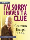 I'm Sorry I Haven't A Clue (MP3): Chairman Humph - A Tribute