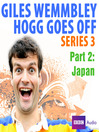 Japan (MP3): Giles Wemmbley Hogg Goes Off, Series 3, Part 2
