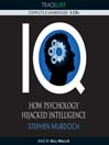 IQ (MP3): How Psychology Hijacked Intelligence