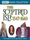 1547 - 1660, Elizabeth I to Cromwell (MP3): This Sceptred Isle, Volume 4