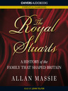 The Royal Stuarts (MP3): A History of the Family that Shaped Britain