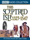 1327 - 1547, The Black Prince to Henry V (MP3): This Sceptred Isle, Volume 3