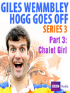 Chalet Girl (MP3): Giles Wemmbley Hogg Goes Off, Series 3, Part 3