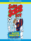 Super Soccer Boy and the Alien Invasion (MP3): Super Soccer Boy Series, Book 5